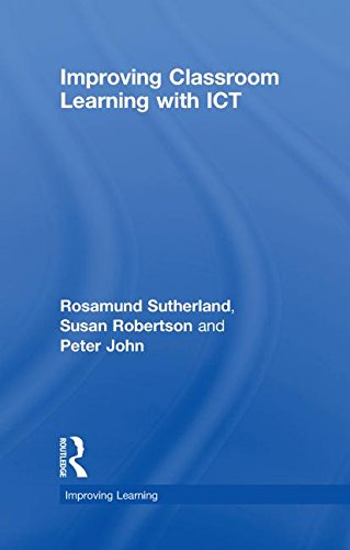 Improving Classroom Learning with ICT (Improving Learning) (0415461731) by Rosamund Sutherland; Susan Robertson; Peter John
