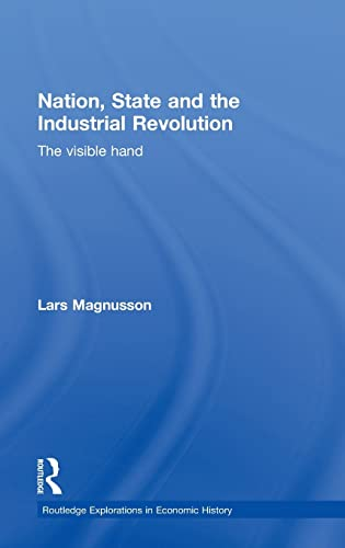 9780415461771: Nation, State and the Industrial Revolution: The Visible Hand (Routledge Explorations in Economic History)
