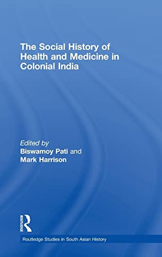 The Social History of Health and Medicine in Colonial India (Routledge Studies in South Asian ...