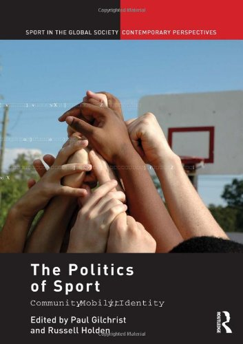 9780415463119: The Politics of Sport: Community, Mobility, Identity (Sport in the Global Society – Contemporary Perspectives)