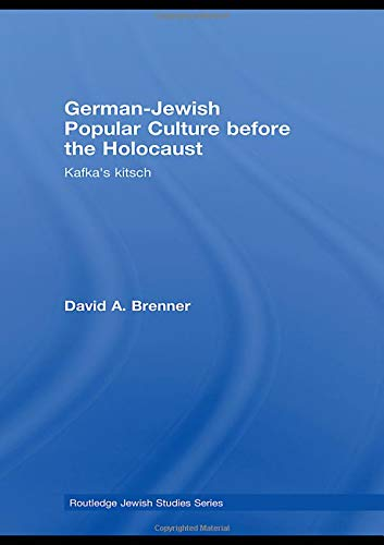 German-Jewish Popular Culture before the Holocaust: Kafka's kitsch (Routledge Jewish Studies ...
