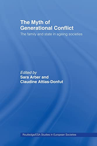 9780415463270: The Myth of Generational Conflict: The Family and State in Ageing Societies (Routledge/Esa Studies in European Societies)