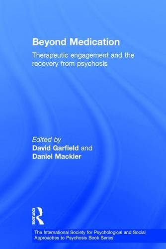 9780415463867: Beyond Medication: Therapeutic Engagement and the Recovery from Psychosis (The International Society for Psychological and Social Approaches  to Psychosis Book Series)