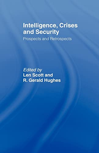 9780415464307: Intelligence, Crises and Security: Prospects and Retrospects (Studies in Intelligence)