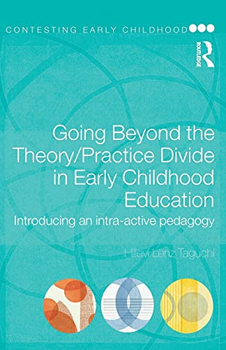 9780415464451: Going Beyond the Theory/Practice Divide in Early Childhood Education: Introducing an Intra-Active Pedagogy (Contesting Early Childhood)