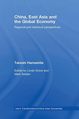 9780415464581: China, East Asia and the Global Economy: Regional and Historical Perspectives (Asia's Transformations/Critical Asian Scholarship)