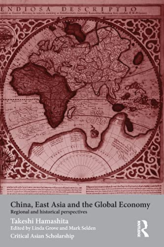 9780415464598: China, East Asia and the Global Economy: Regional and Historical Perspectives (Asia's Transformations/Critical Asian Scholarship)