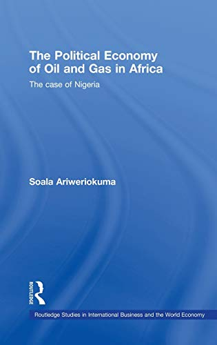 9780415464840: The Political Economy of Oil and Gas in Africa: The case of Nigeria (Routledge Studies in International Business and the World Economy)