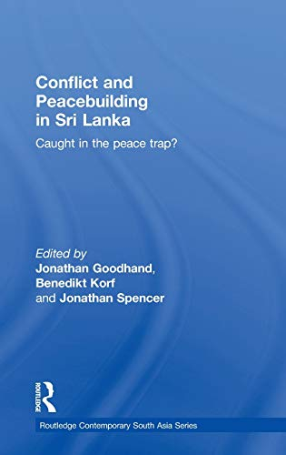 9780415466042: Conflict and Peacebuilding in Sri Lanka: Caught in the Peace Trap? (Routledge Contemporary South Asia Series)