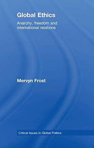9780415466097: Global Ethics: Anarchy, Freedom and International Relations (Critical Issues in Global Politics)