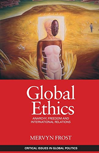 9780415466103: Global Ethics: Anarchy, Freedom and International Relations (Critical Issues in Global Politics)