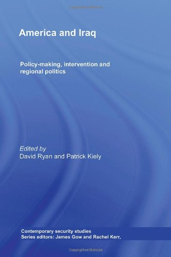 America and Iraq: Policy-making, Intervention and Regional Politics (Contemporary Security Studies)...