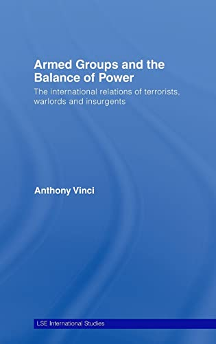 9780415466226: Armed Groups and the Balance of Power: The International Relations of Terrorists, Warlords and Insurgents