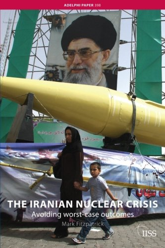 9780415466547: The Iranian Nuclear Crisis: Avoiding worst-case outcomes (Adelphi series)
