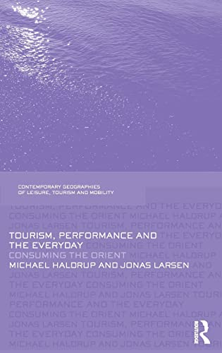 9780415467131: Tourism, Performance and the Everyday: Consuming the Orient (Contemporary Geographies of Leisure, Tourism and Mobility)