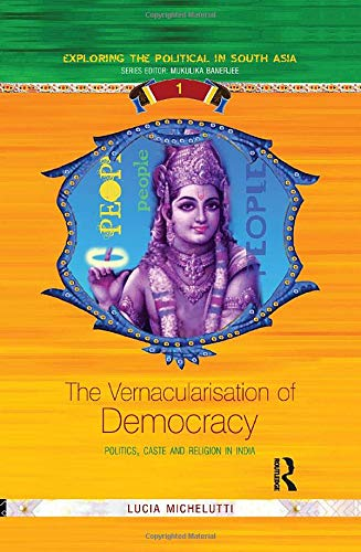 9780415467322: The Vernacularisation of Democracy: Politics, Caste and Religion in India