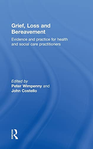 9780415467506: Grief, Loss and Bereavement: Evidence and Practice for Health and Social Care Practitioners