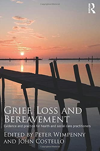 9780415467513: Grief, Loss and Bereavement: Evidence and Practice for Health and Social Care Practitioners