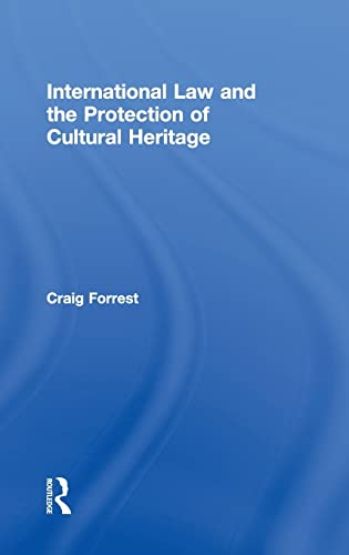 9780415467810: International Law and the Protection of Cultural Heritage