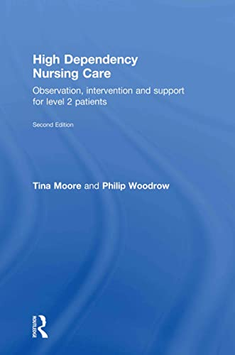 High Dependency Nursing Care: Observation, Intervention and Support for Level 2 Patients: Tina ...