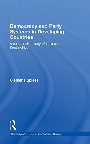 9780415468091: Democracy and Party Systems in Developing Countries: A comparative study of India and South Africa (Routledge Advances in South Asian Studies)