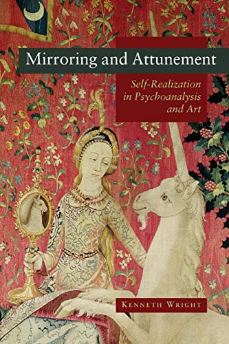 Mirroring and Attunement: Self-Realization in Psychoanalysis and Art: Wright, Kenneth