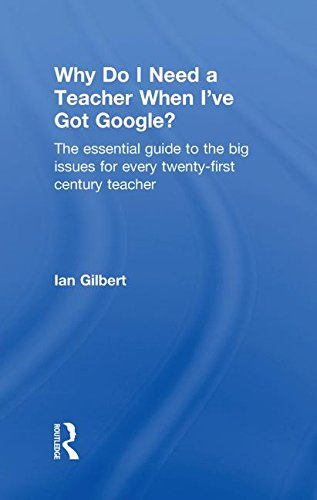 9780415468312: Why Do I Need a Teacher When I've got Google?: The Essential Guide to the Big Issues for Every 21st Century Teacher