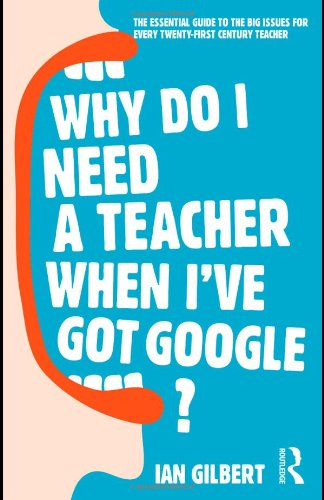 9780415468336: Why Do I Need a Teacher When I've got Google?: The Essential Guide to the Big Issues for Every 21st Century Teacher
