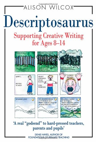 Descriptosaurus: Supporting Creative Writing for Ages 8-14: Alison Wilcox