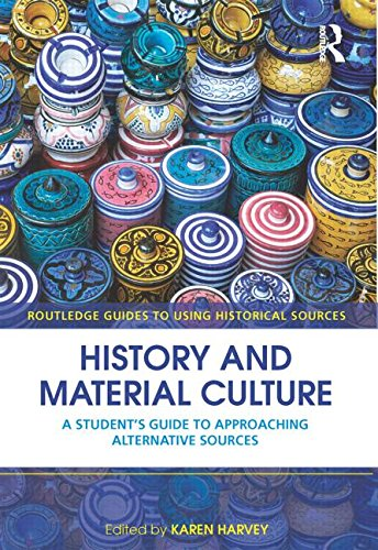 9780415468497: History and Material Culture: A Student's Guide to Approaching Alternative Sources (Routledge Guides to Using Historical Sources)