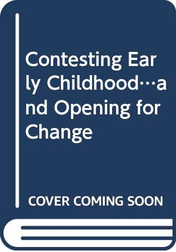 9780415468619: Contesting Early Childhood...and Opening for Change