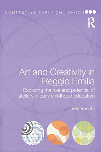 9780415468787: Art and Creativity in Reggio Emilia: Exploring the Role and Potential of Ateliers in Early Childhood Education (Contesting Early Childhood)