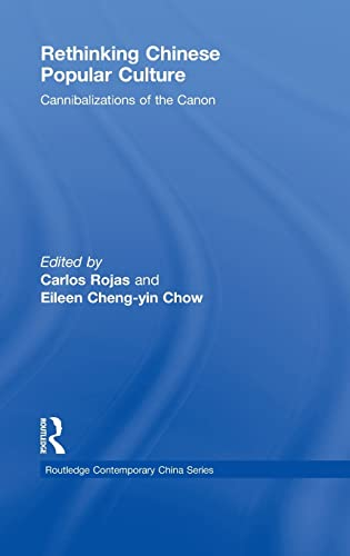 9780415468800: Rethinking Chinese Popular Culture: Cannibalizations of the Canon