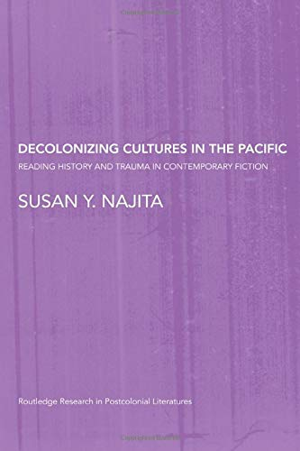 9780415468855: Decolonizing Cultures in the Pacific: Reading History and Trauma in Contemporary Fiction