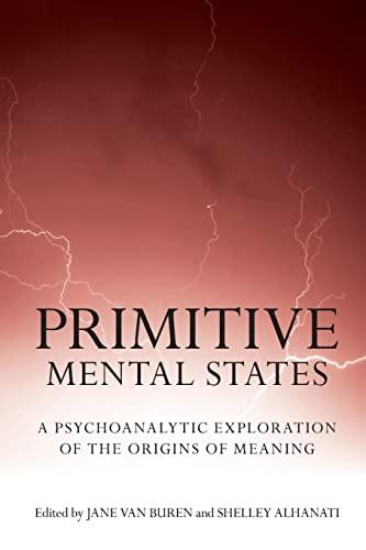 Primitive Mental States: A Psychoanalytic Exploration of: Editor-Jane Van Buren;