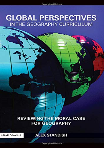 9780415468954: Global Perspectives in the Geography Curriculum: Reviewing the Moral Case for Geography