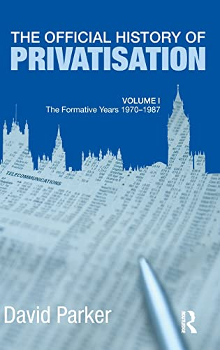 The Official History of Privatisation Vol. I: The formative years 1970-1987 (Government Official History Series) (0415469163) by Parker, David