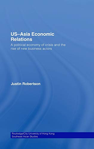 US - Asia Economic Relations: A Political Economy of Crisis and the Rise of New Business Actors: ...