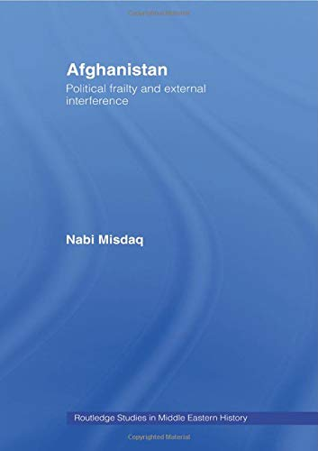 9780415470247: Afghanistan: Political Frailty and External Interference (Routledge Studies in Middle Eastern History)