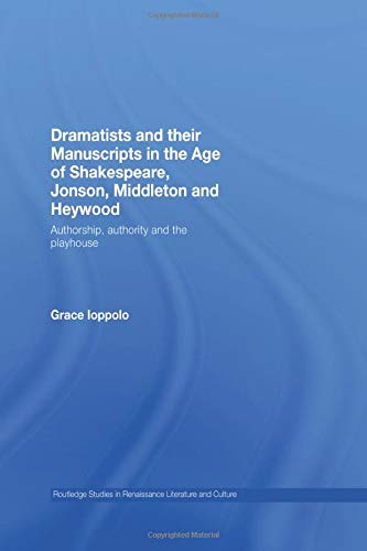 9780415470315: Dramatists and their Manuscripts in the Age of Shakespeare, Jonson, Middleton and Heywood: Authorship, Authority and the Playhouse (Routledge Studies in Renaissance Literature and Culture)