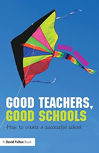 9780415471329: Good Teachers, Good Schools: How to Create a Successful School (David Fulton Books)
