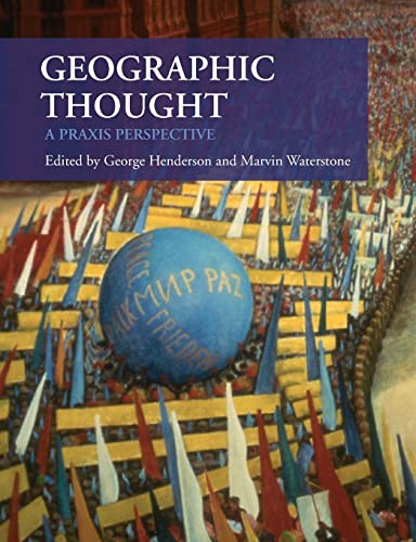 Geographic Thought: A Praxis Perspective (9780415471701) by George Henderson; Marvin Waterstone
