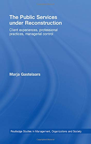 The Public Services Under Reconstruction: Client Experiences, Professional Practices, Managerial ...