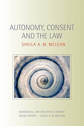 9780415473408: Autonomy, Consent and the Law (Biomedical Law and Ethics Library)