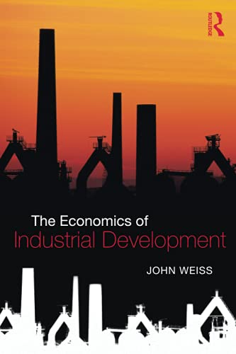 The Economics of Industrial Development (0415473721) by John Weiss
