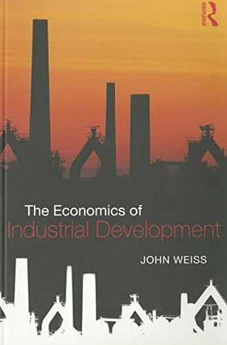 The Economics of Industrial Development (0415473721) by Weiss, John