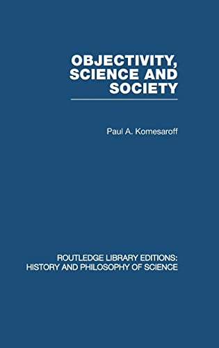 9780415474870: Objectivity, Science and Society: Interpreting nature and society in the age of the crisis of science (Routledge Library Editions: History & Philosophy of Science) (Volume 18)