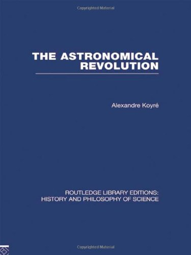 9780415474894: The Astronomical Revolution: Copernicus - Kepler - Borelli