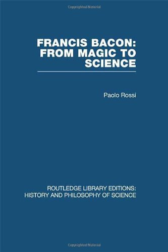 Francis Bacon: From Magic to Science (Volume 26): Paolo Rossi