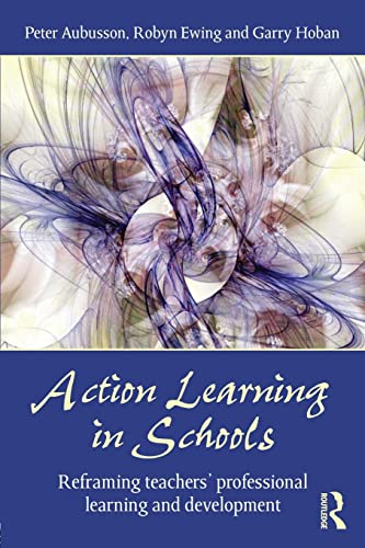 Action Learning in Schools: Reframing Teachers' Professional Learning and Development: ...